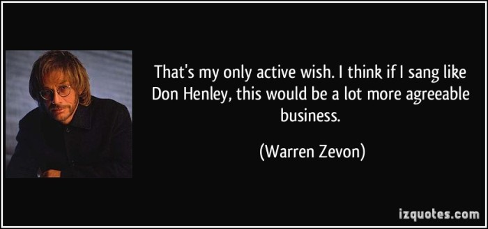 quote-that-s-my-only-active-wish-i-think-if-i-sang-like-don-henley-this-would-be-a-lot-more-agreeable-warren-zevon-204427