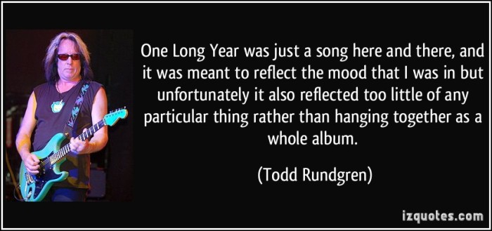 quote-one-long-year-was-just-a-song-here-and-there-and-it-was-meant-to-reflect-the-mood-that-i-was-in-todd-rundgren-160035