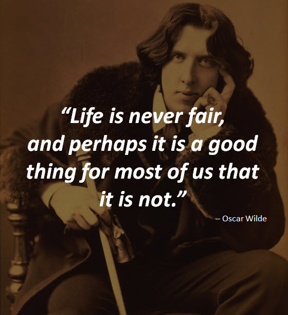 """Life is never fair, and perhaps it is a good thing for most of us that it is not."" by Oscar Wilde with his image in the background"